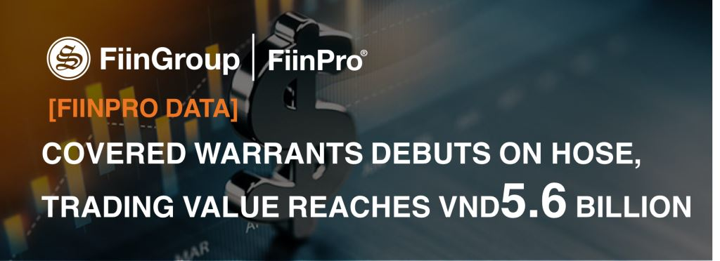 [FiinPro Data] Covered Warrants debuts on HOSE, trading value reaches VND5.6 billion